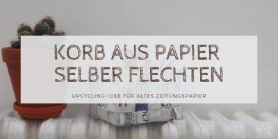 Korb flechten aus Papier: Zeitung-Upcycling: Anleitung
